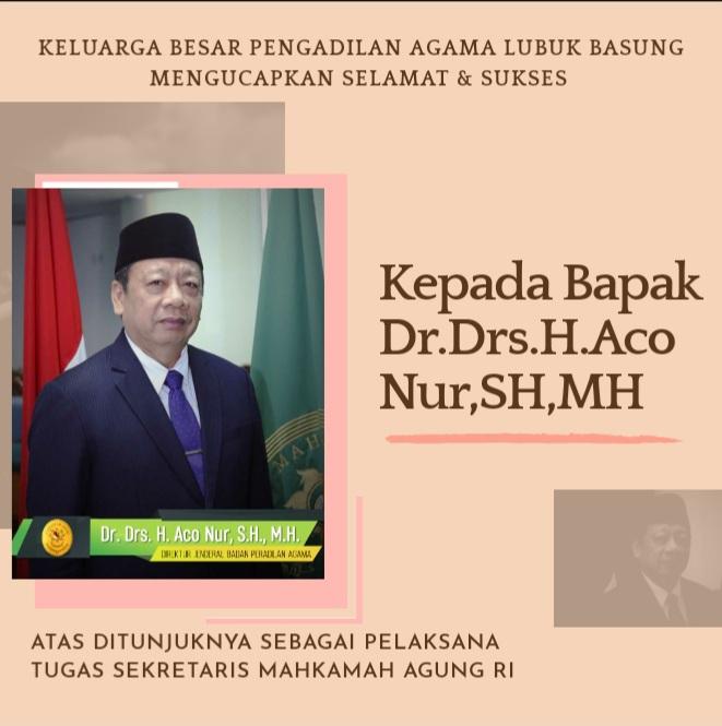 KELUARGA BESAR PENGADILAN AGAMA LUBUK BASUNG MENGUCAPKAN SELAMAT & SUKSES KEPADA BAPAK Dr.Drs.H.Aco Nur.,SH,MH